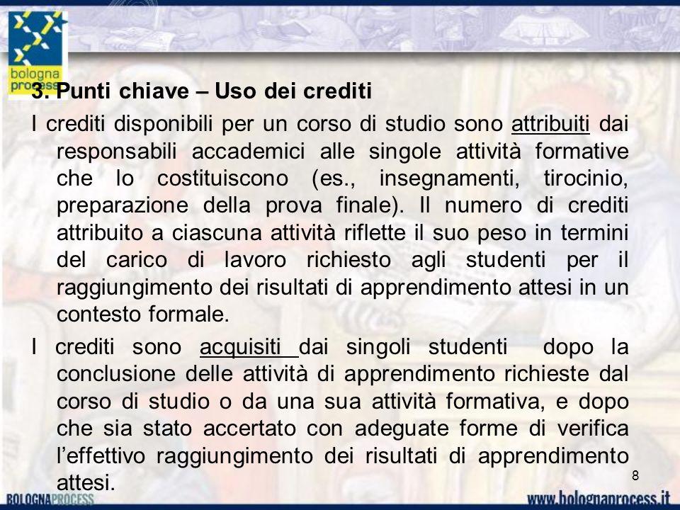 3. Punti chiave – Uso dei crediti I crediti disponibili per un corso di studio sono attribuiti dai responsabili accademici alle singole attività forma
