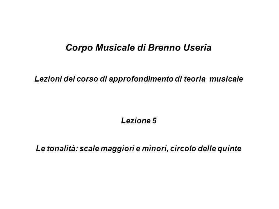 Corpo Musicale di Brenno Useria Lezioni del corso di approfondimento di teoria musicale Lezione 5 Le tonalità: scale maggiori e minori, circolo delle quinte