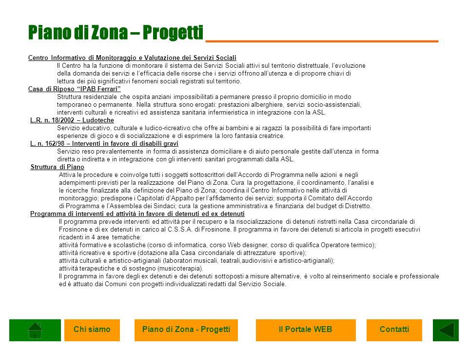 Chi siamoPiano di Zona - ProgettiIl Portale WEBContatti Piano di Zona – Progetti _______________________ D.L.vo n.