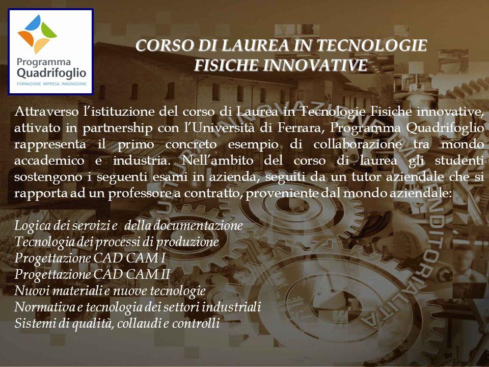 Attraverso listituzione del corso di Laurea in Tecnologie Fisiche innovative, attivato in partnership con lUniversità di Ferrara, Programma Quadrifogl