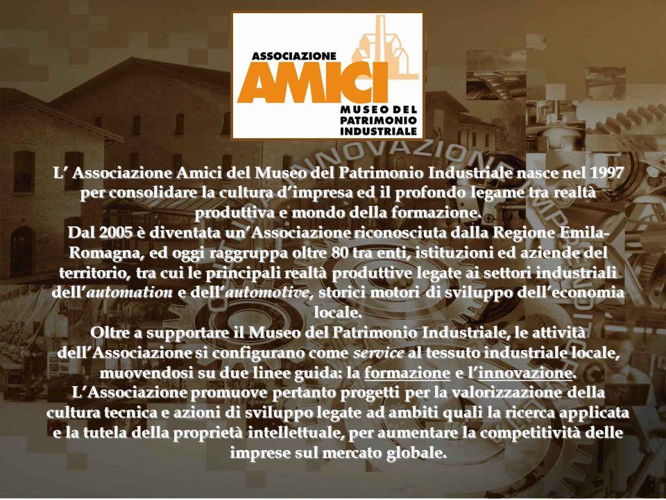 L Associazione Amici del Museo del Patrimonio Industriale nasce nel 1997 per consolidare la cultura dimpresa ed il profondo legame tra realtà produtti