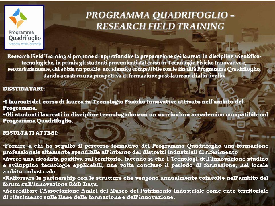 PROGRAMMA QUADRIFOGLIO – RESEARCH FIELD TRAINING Research Field Training si propone di approfondire la preparazione dei laureati in discipline scienti