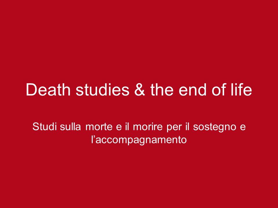 Death studies & the end of life Studi sulla morte e il morire per il sostegno e laccompagnamento