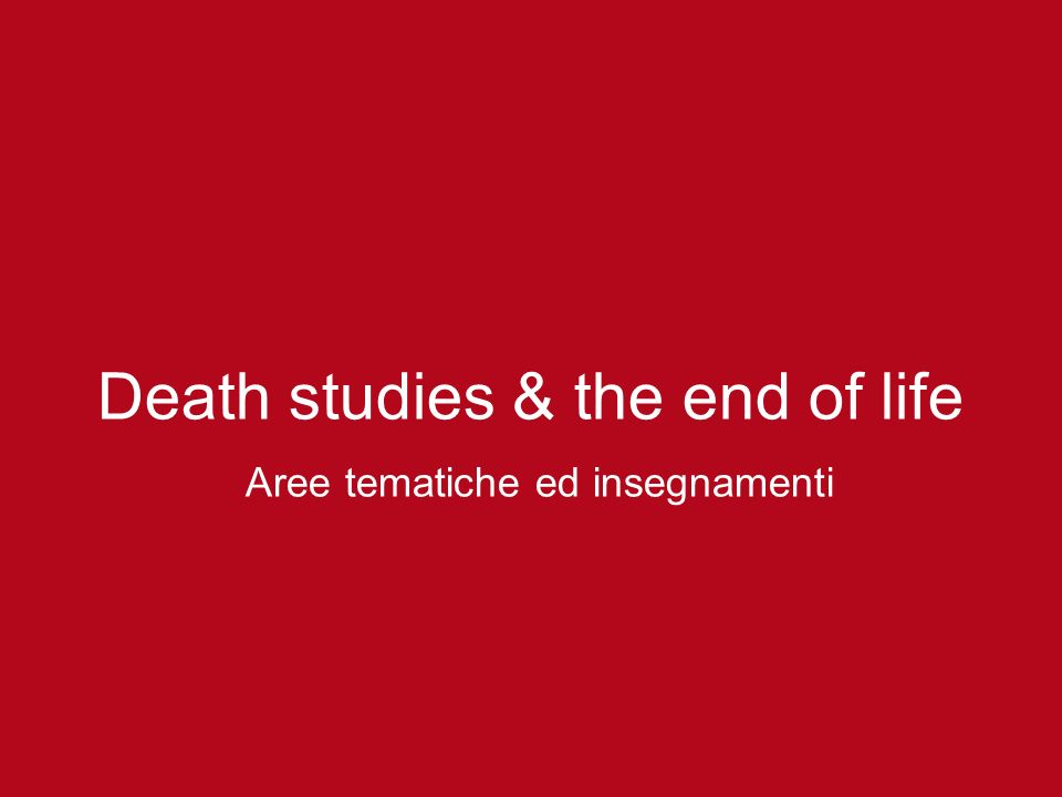 Death studies & the end of life Aree tematiche ed insegnamenti