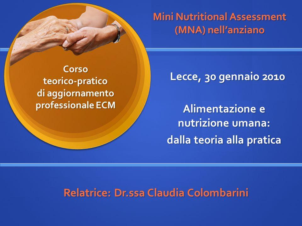 Mini Nutritional Assessment (MNA) nellanziano Alimentazione e nutrizione umana: dalla teoria alla pratica Lecce, 30 gennaio 2010 Corso teorico-pratico