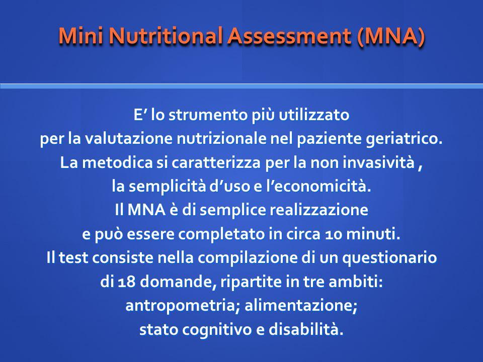 Mini Nutritional Assessment (MNA) E lo strumento più utilizzato per la valutazione nutrizionale nel paziente geriatrico. La metodica si caratterizza p