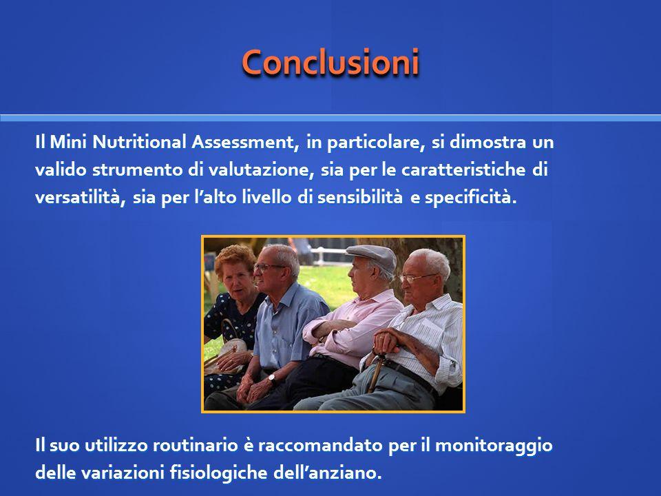 ConclusioniConclusioni Il Mini Nutritional Assessment, in particolare, si dimostra un valido strumento di valutazione, sia per le caratteristiche di v