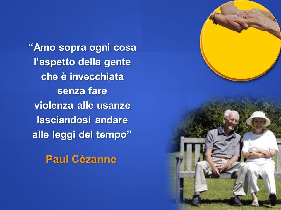 Amo sopra ogni cosa laspetto della gente che è invecchiata senza fare violenza alle usanze lasciandosi andare alle leggi del tempo Paul Cèzanne
