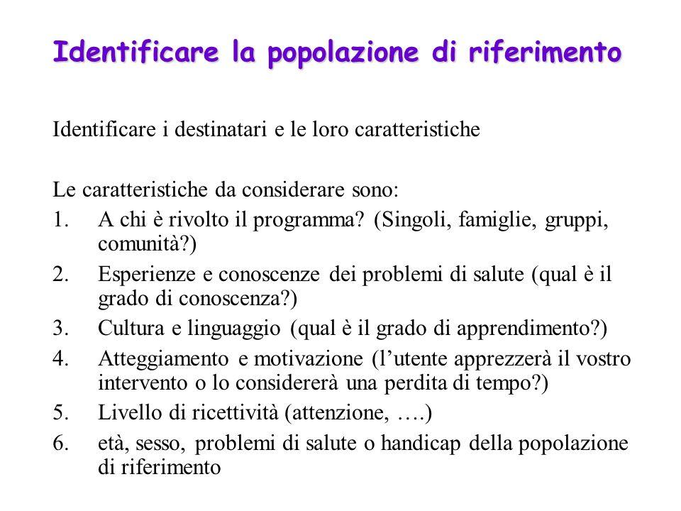Identificare la popolazione di riferimento Identificare i destinatari e le loro caratteristiche Le caratteristiche da considerare sono: 1.A chi è rivolto il programma.