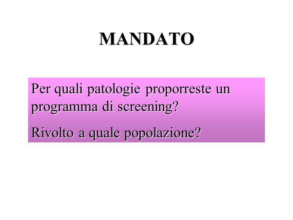 MANDATO Per quali patologie proporreste un programma di screening? Rivolto a quale popolazione?