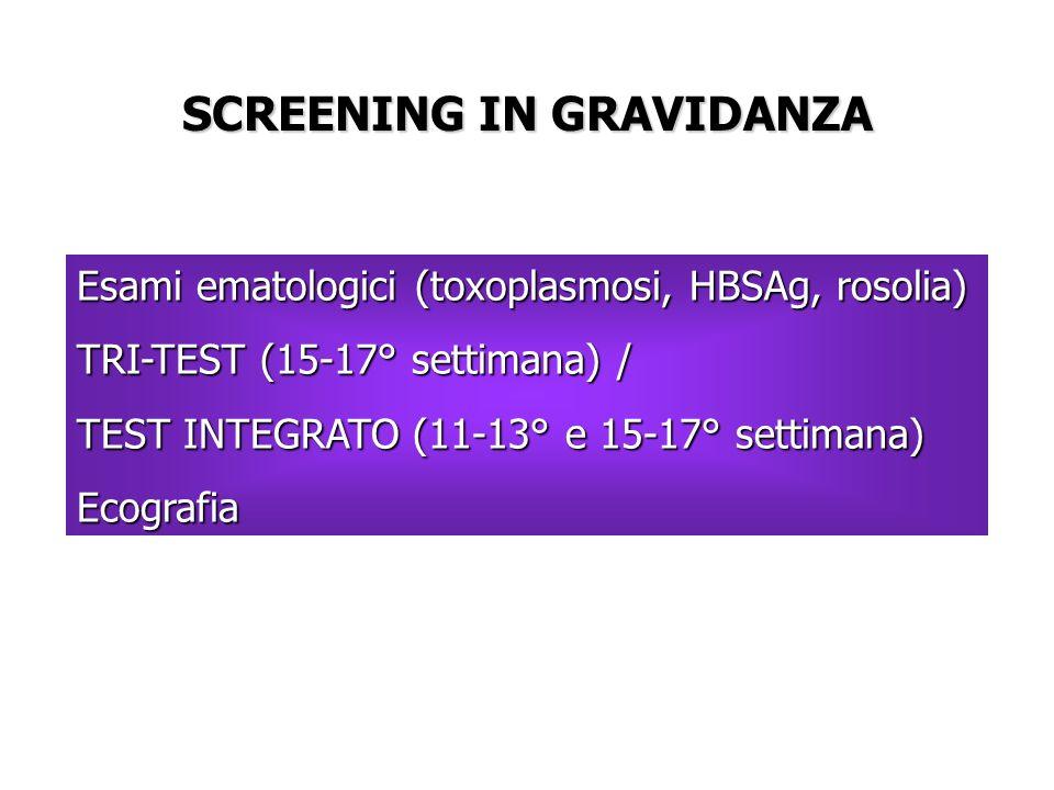 SCREENING IN GRAVIDANZA Esami ematologici (toxoplasmosi, HBSAg, rosolia) TRI-TEST (15-17° settimana) / TEST INTEGRATO (11-13° e 15-17° settimana) Ecografia