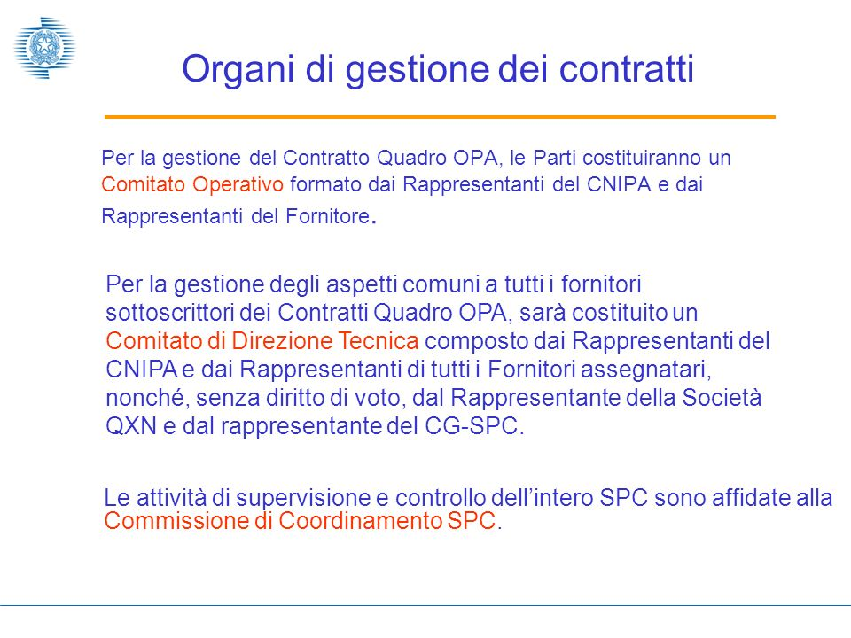 Organi di gestione dei contratti Per la gestione del Contratto Quadro OPA, le Parti costituiranno un Comitato Operativo formato dai Rappresentanti del CNIPA e dai Rappresentanti del Fornitore.