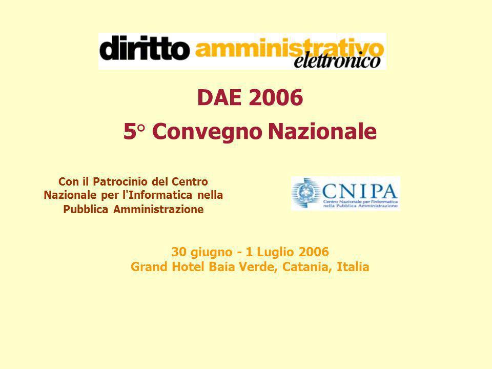 DAE 2006 5° Convegno Nazionale Con il Patrocinio del Centro Nazionale per l'Informatica nella Pubblica Amministrazione 30 giugno - 1 Luglio 2006 Grand