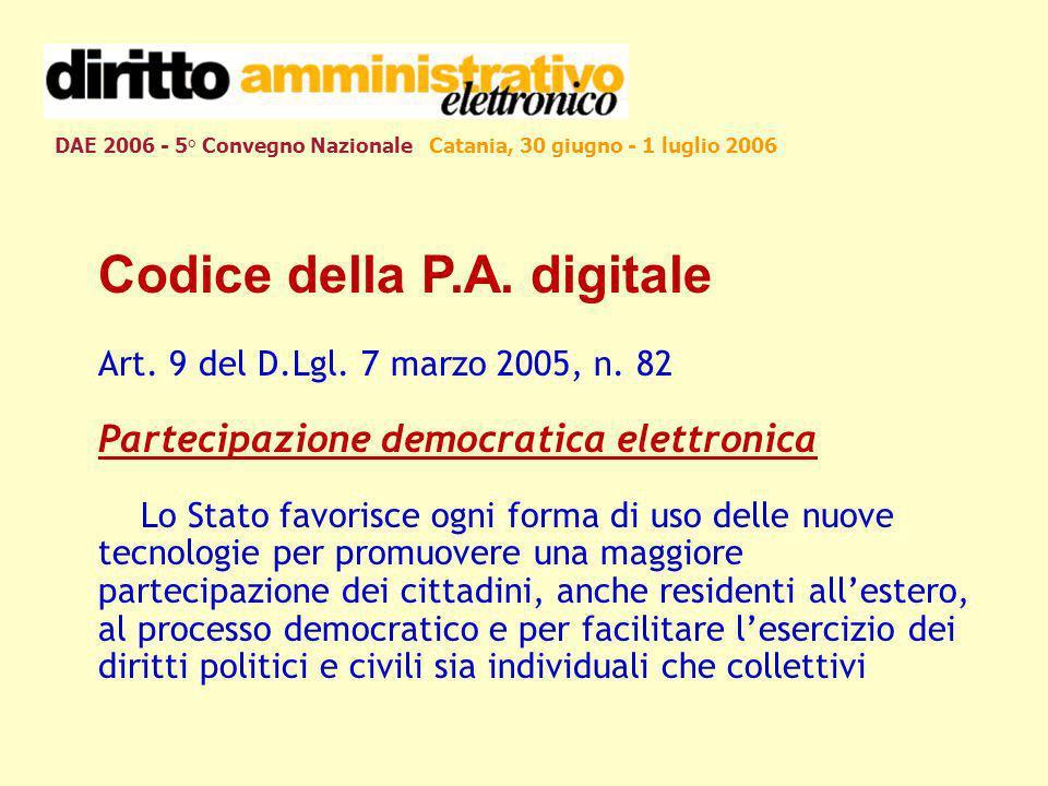 DAE 2006 - 5° Convegno Nazionale Catania, 30 giugno - 1 luglio 2006 Codice della P.A. digitale Art. 9 del D.Lgl. 7 marzo 2005, n. 82 Partecipazione de