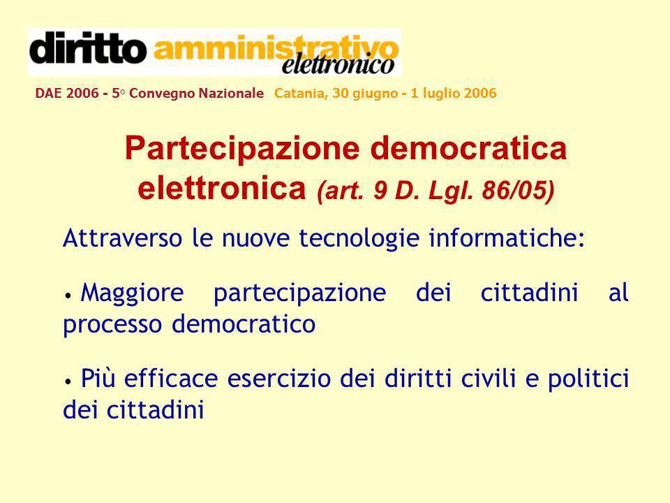 DAE 2006 - 5° Convegno Nazionale Catania, 30 giugno - 1 luglio 2006 Partecipazione democratica elettronica (art. 9 D. Lgl. 86/05) Attraverso le nuove