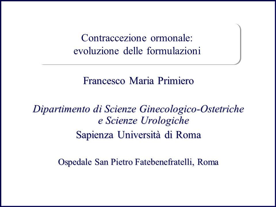 Contraccezione ormonale: evoluzione delle formulazioni Francesco Maria Primiero Dipartimento di Scienze Ginecologico-Ostetriche e Scienze Urologiche S