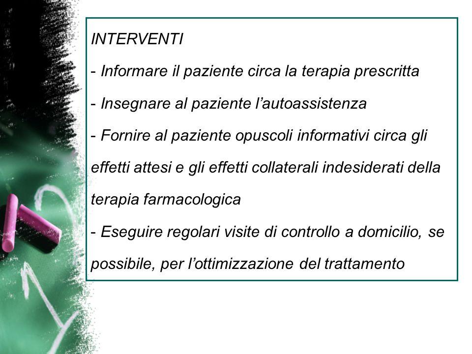 INTERVENTI - Informare il paziente circa la terapia prescritta - Insegnare al paziente lautoassistenza - Fornire al paziente opuscoli informativi circ