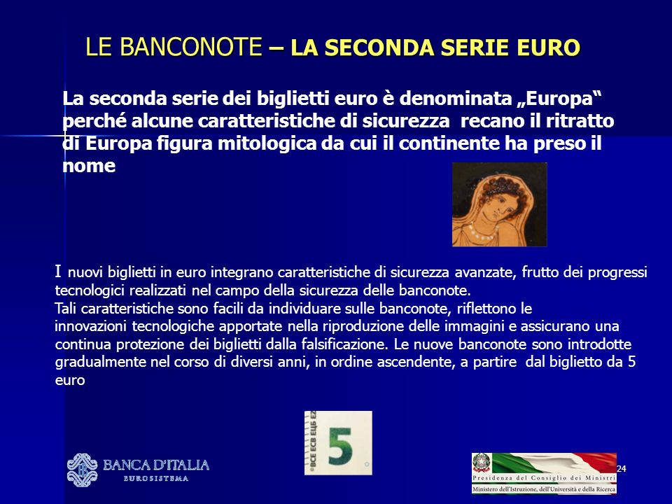 24 LE BANCONOTE – LA SECONDA SERIE EURO La seconda serie dei biglietti euro è denominata Europa perché alcune caratteristiche di sicurezza recano il r