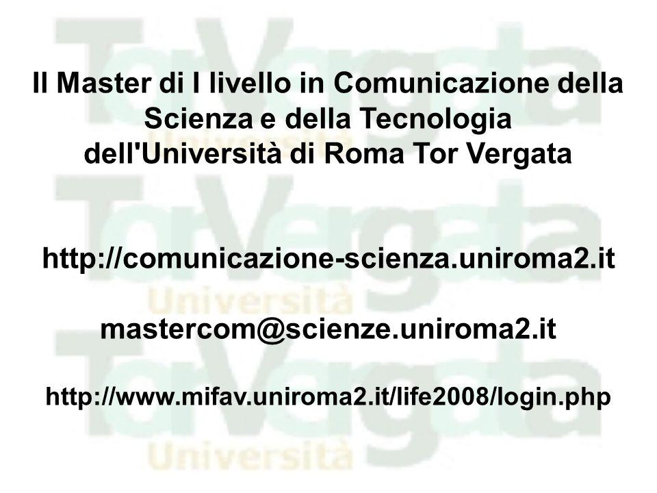 Il Master di I livello in Comunicazione della Scienza e della Tecnologia dell'Università di Roma Tor Vergata http://comunicazione-scienza.uniroma2.it