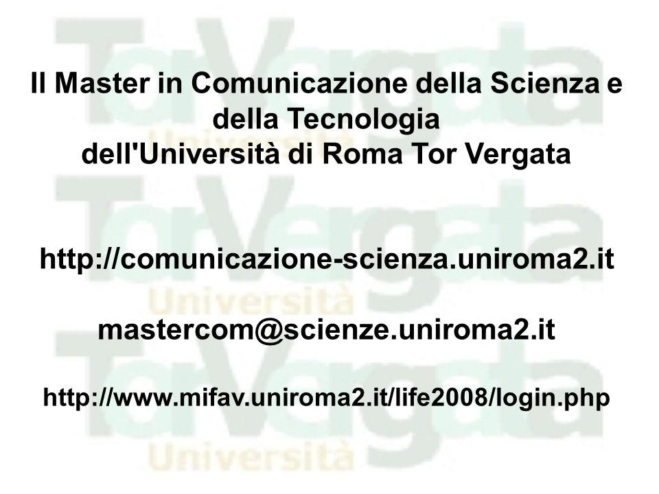 Il Master in Comunicazione della Scienza e della Tecnologia dell'Università di Roma Tor Vergata http://comunicazione-scienza.uniroma2.it mastercom@sci