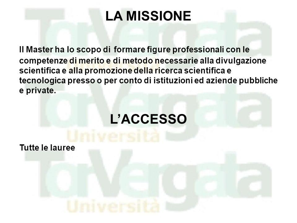 LA MISSIONE Il Master ha lo scopo di formare figure professionali con le competenze di merito e di metodo necessarie alla divulgazione scientifica e a
