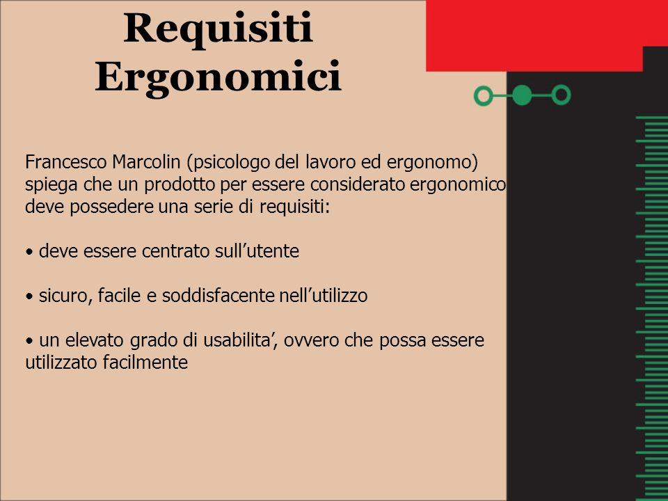 Requisiti Ergonomici Francesco Marcolin (psicologo del lavoro ed ergonomo) spiega che un prodotto per essere considerato ergonomico deve possedere una