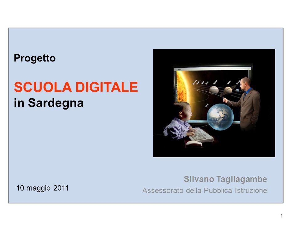 1 Progetto SCUOLA DIGITALE in Sardegna Silvano Tagliagambe Assessorato della Pubblica Istruzione 10 maggio 2011