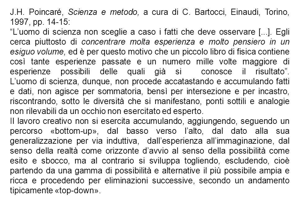 J.H. Poincaré, Scienza e metodo, a cura di C. Bartocci, Einaudi, Torino, 1997, pp. 14-15: Luomo di scienza non sceglie a caso i fatti che deve osserva