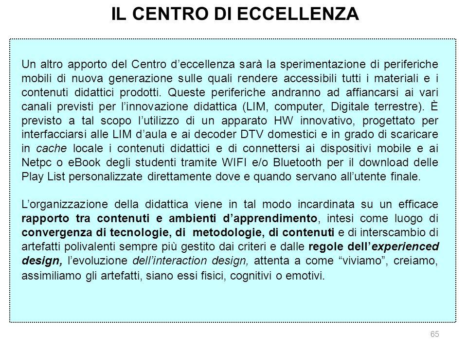65 Un altro apporto del Centro deccellenza sarà la sperimentazione di periferiche mobili di nuova generazione sulle quali rendere accessibili tutti i materiali e i contenuti didattici prodotti.