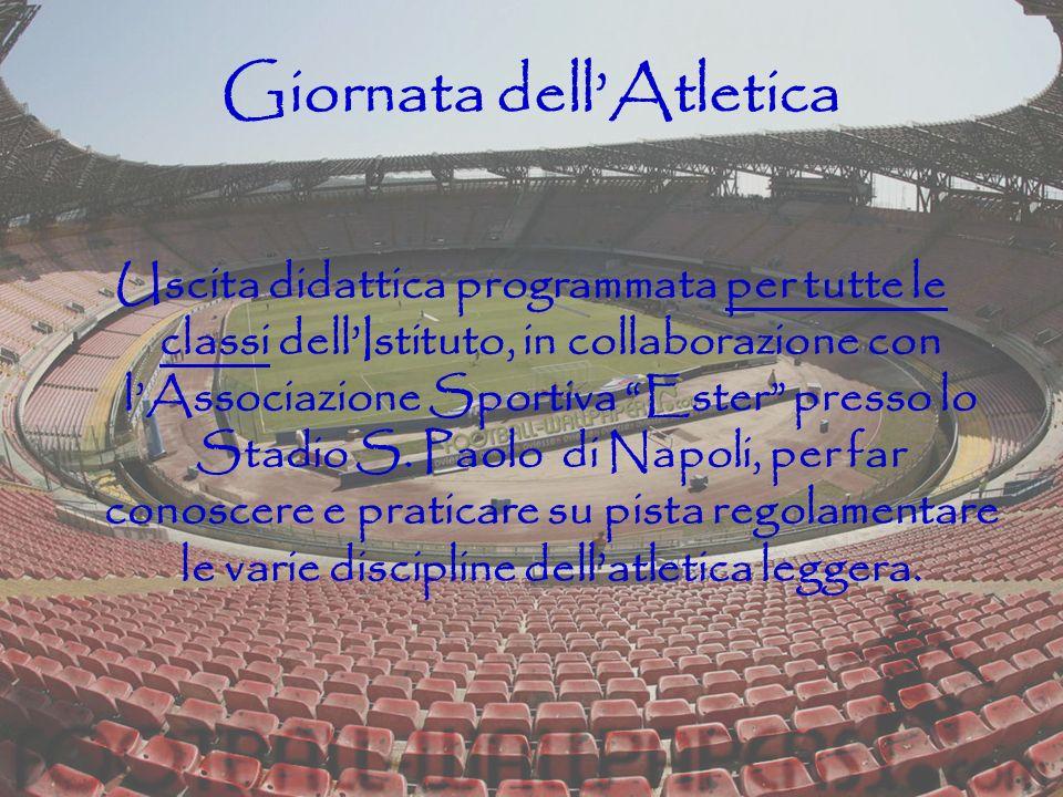 Giornata dellAtletica Uscita didattica programmata per tutte le classi dellIstituto, in collaborazione con lAssociazione Sportiva Ester presso lo Stad