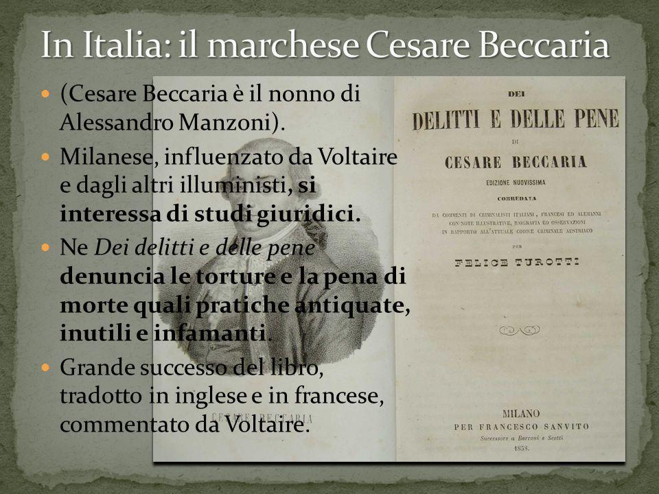 (Cesare Beccaria è il nonno di Alessandro Manzoni). Milanese, influenzato da Voltaire e dagli altri illuministi, si interessa di studi giuridici. Ne D