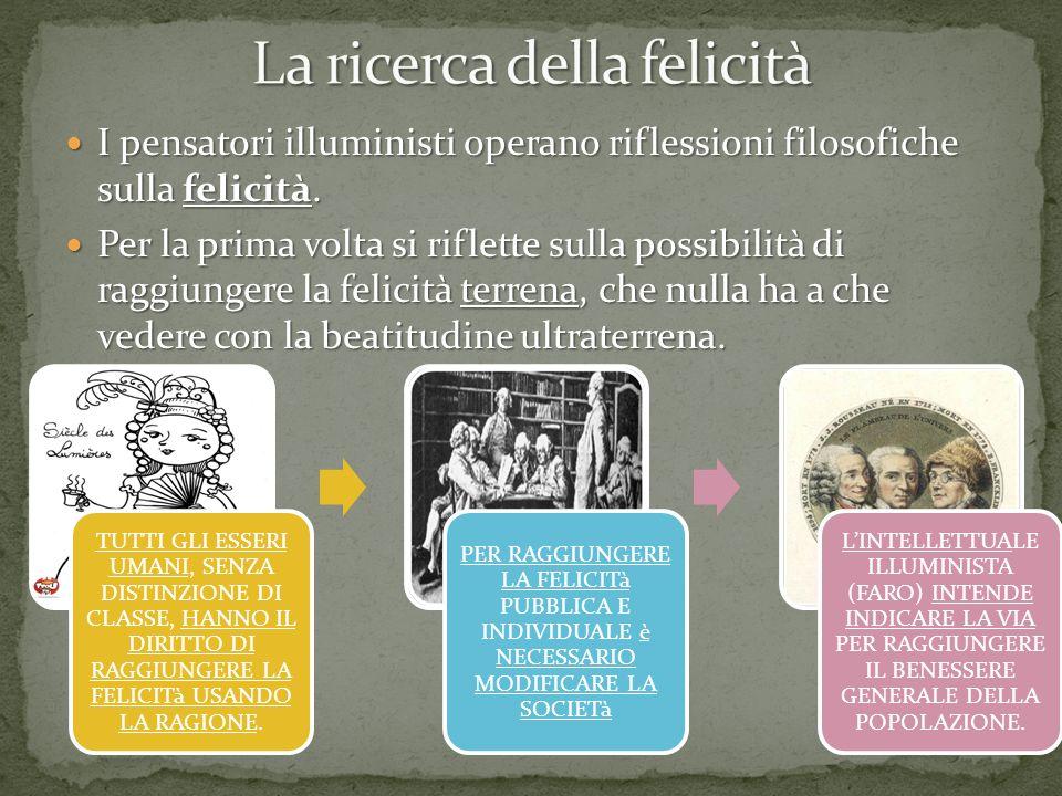 I pensatori illuministi operano riflessioni filosofiche sulla felicità. I pensatori illuministi operano riflessioni filosofiche sulla felicità. Per la