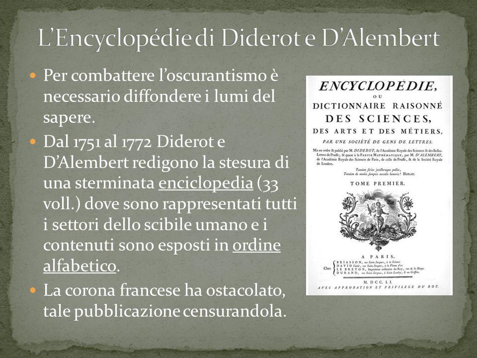 Per combattere loscurantismo è necessario diffondere i lumi del sapere. Dal 1751 al 1772 Diderot e DAlembert redigono la stesura di una sterminata enc