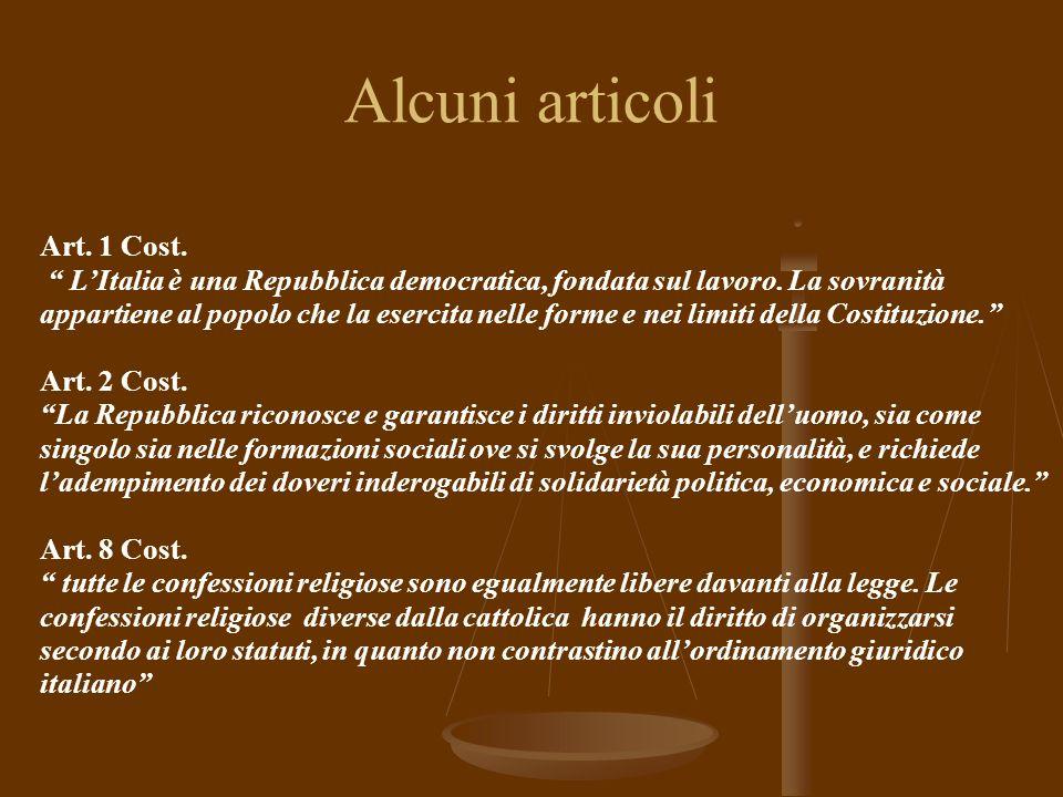 Alcuni articoli Art. 1 Cost. LItalia è una Repubblica democratica, fondata sul lavoro.