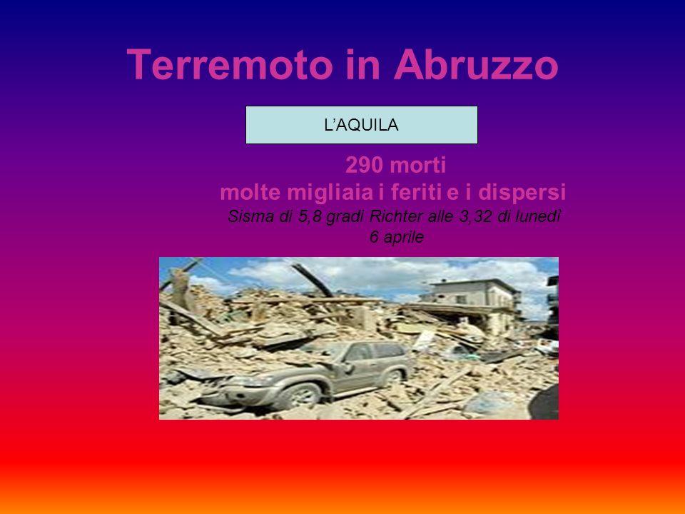 Terremoto in Abruzzo 290 morti molte migliaia i feriti e i dispersi Sisma di 5,8 gradi Richter alle 3,32 di lunedì 6 aprile LAQUILA