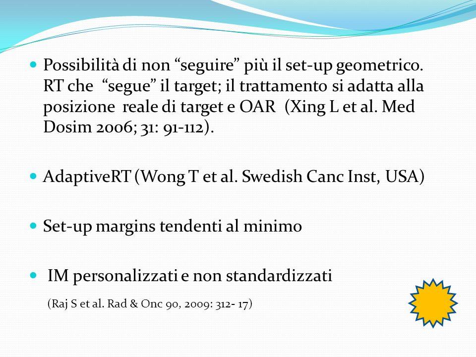 Possibilità di non seguire più il set-up geometrico. RT che segue il target; il trattamento si adatta alla posizione reale di target e OAR (Xing L et