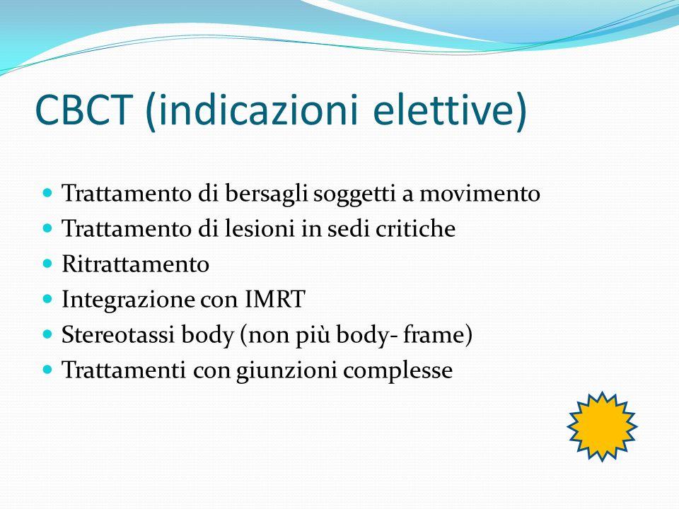 CBCT (indicazioni elettive) Trattamento di bersagli soggetti a movimento Trattamento di lesioni in sedi critiche Ritrattamento Integrazione con IMRT S