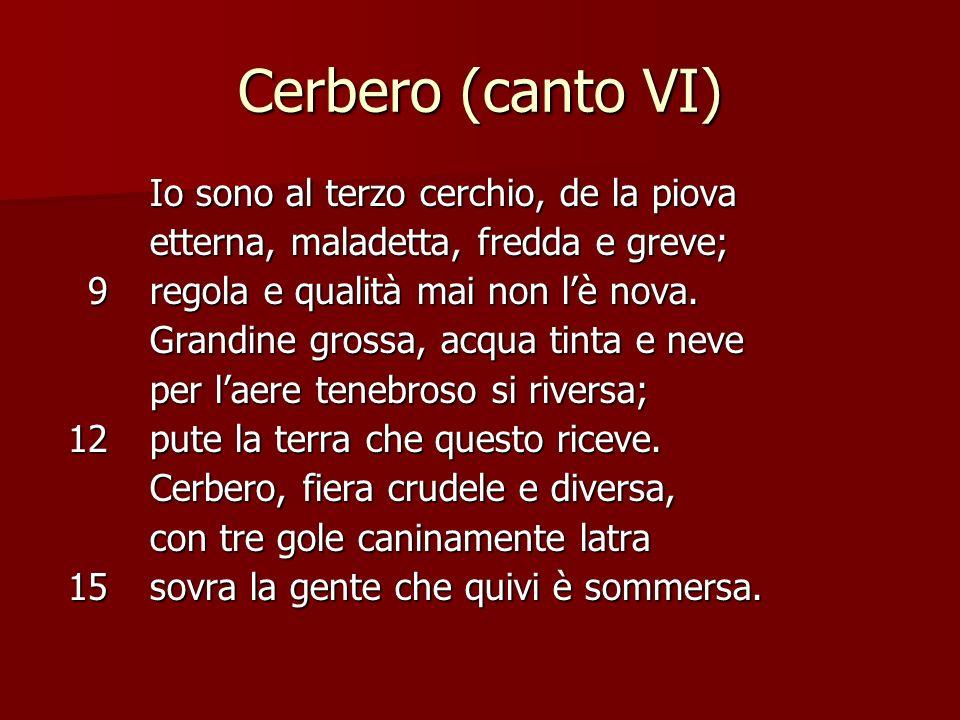 Cerbero (canto VI) 91215 Io sono al terzo cerchio, de la piova Io sono al terzo cerchio, de la piova etterna, maladetta, fredda e greve; etterna, mala