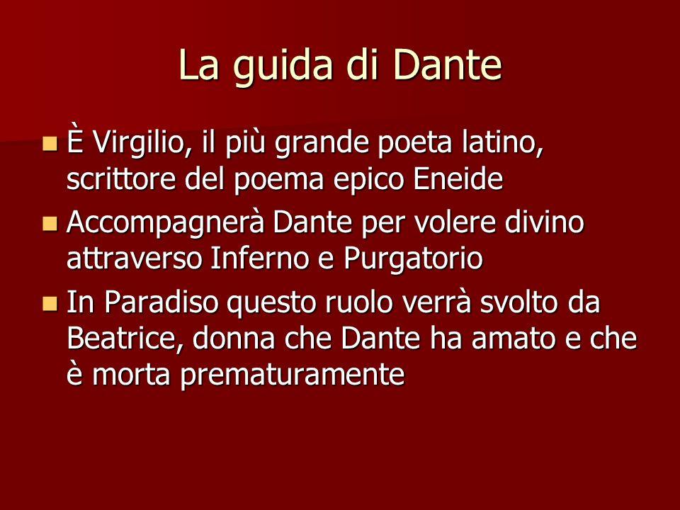La guida di Dante È Virgilio, il più grande poeta latino, scrittore del poema epico Eneide È Virgilio, il più grande poeta latino, scrittore del poema