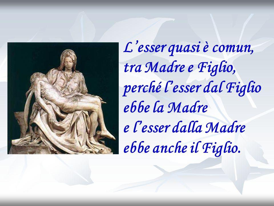 Fu prodigio divin lesser mio Figlio un Dio eterno, e me aver per Madre.