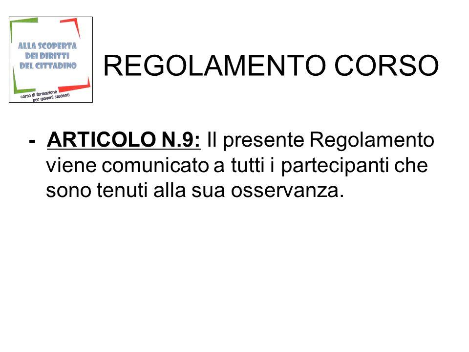 REGOLAMENTO CORSO - ARTICOLO N.9: Il presente Regolamento viene comunicato a tutti i partecipanti che sono tenuti alla sua osservanza.