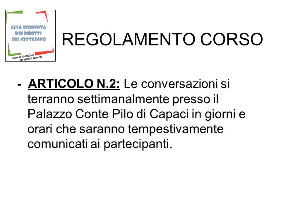 REGOLAMENTO CORSO - ARTICOLO N.2: Le conversazioni si terranno settimanalmente presso il Palazzo Conte Pilo di Capaci in giorni e orari che saranno tempestivamente comunicati ai partecipanti.
