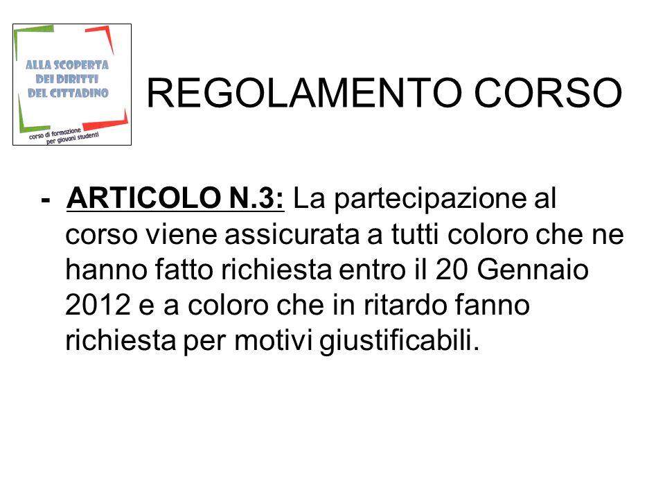 REGOLAMENTO CORSO - ARTICOLO N.3: La partecipazione al corso viene assicurata a tutti coloro che ne hanno fatto richiesta entro il 20 Gennaio 2012 e a coloro che in ritardo fanno richiesta per motivi giustificabili.