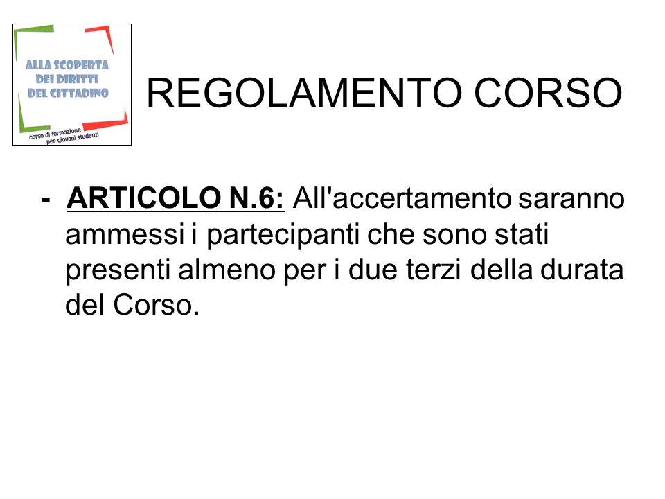 REGOLAMENTO CORSO - ARTICOLO N.6: All accertamento saranno ammessi i partecipanti che sono stati presenti almeno per i due terzi della durata del Corso.