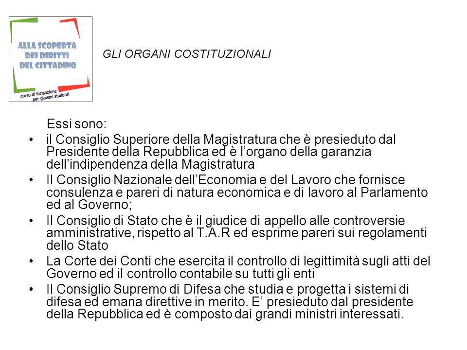 GLI ORGANI COSTITUZIONALI Essi sono: il Consiglio Superiore della Magistratura che è presieduto dal Presidente della Repubblica ed è lorgano della gar