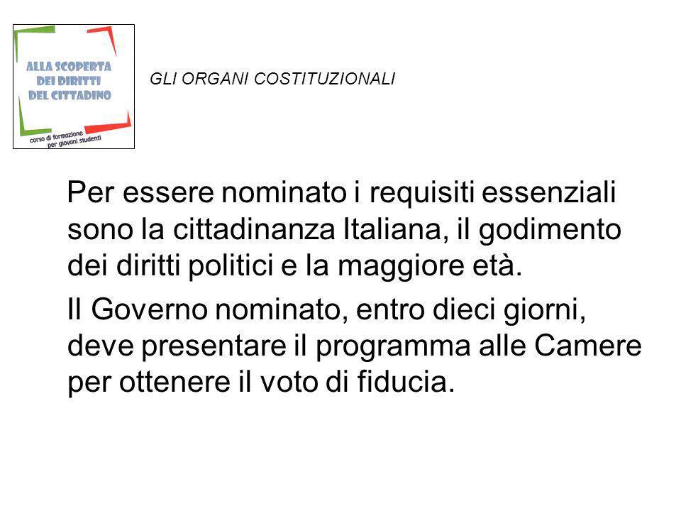 GLI ORGANI COSTITUZIONALI Per essere nominato i requisiti essenziali sono la cittadinanza Italiana, il godimento dei diritti politici e la maggiore et