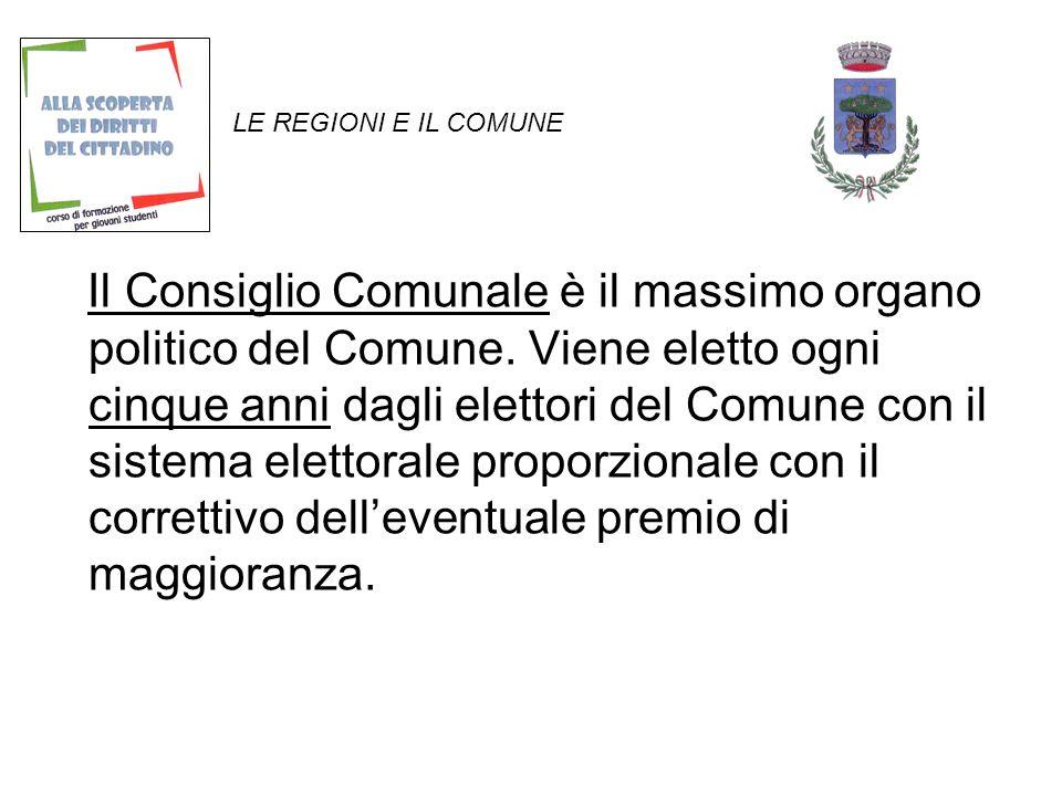 LE REGIONI E IL COMUNE Il Consiglio Comunale è il massimo organo politico del Comune.