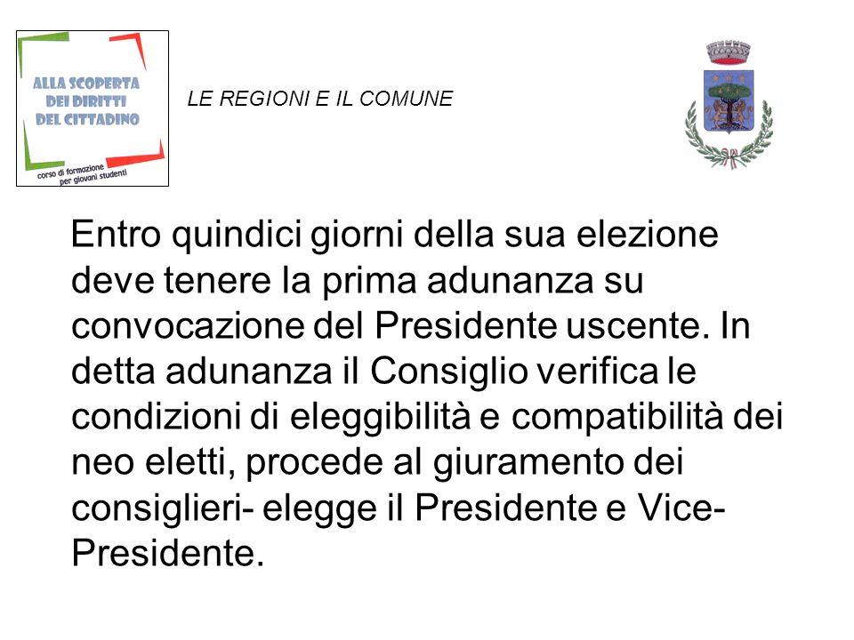 LE REGIONI E IL COMUNE Entro quindici giorni della sua elezione deve tenere la prima adunanza su convocazione del Presidente uscente.