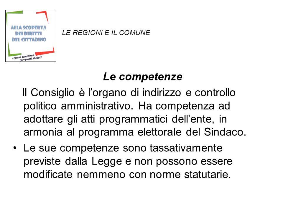 LE REGIONI E IL COMUNE Le competenze Il Consiglio è lorgano di indirizzo e controllo politico amministrativo.