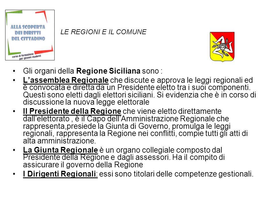LE REGIONI E IL COMUNE Gli organi della Regione Siciliana sono : Lassemblea Regionale che discute e approva le leggi regionali ed è convocata e diretta da un Presidente eletto tra i suoi componenti.